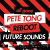 ALL GONE FUTURE SOUNDS – MIXED BY PETE TONG & REBOOT