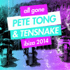 All Gone Pete Tong & Tensnake Ibiza 2014 Out Now!